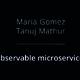 Observable microservices - María Gómez y Tanuj Mathur