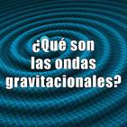 Astrobitácora - 1x35 - ¿Qué son las ondas gravitacionales?