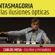 FANTASMAGORÍA,el arte de las ilusiones ópticas - Carlos Mesa