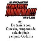 Episodio 53: De teasers con Cinexin, tampones de cola de fénix y el puto Godzilla