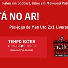 Tempo Extra #7 - Man Utd 2x1 Liverpool
