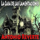 La Casa de las Lamentaciones (Antonio Reverte) | Ficción Sonora - Audiolibro