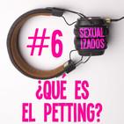 #006 ¿Qué es el petting?
