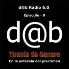 d@b radio 6.0 Episodio 9 - Tiranía de género: la antesala del pre-crimen