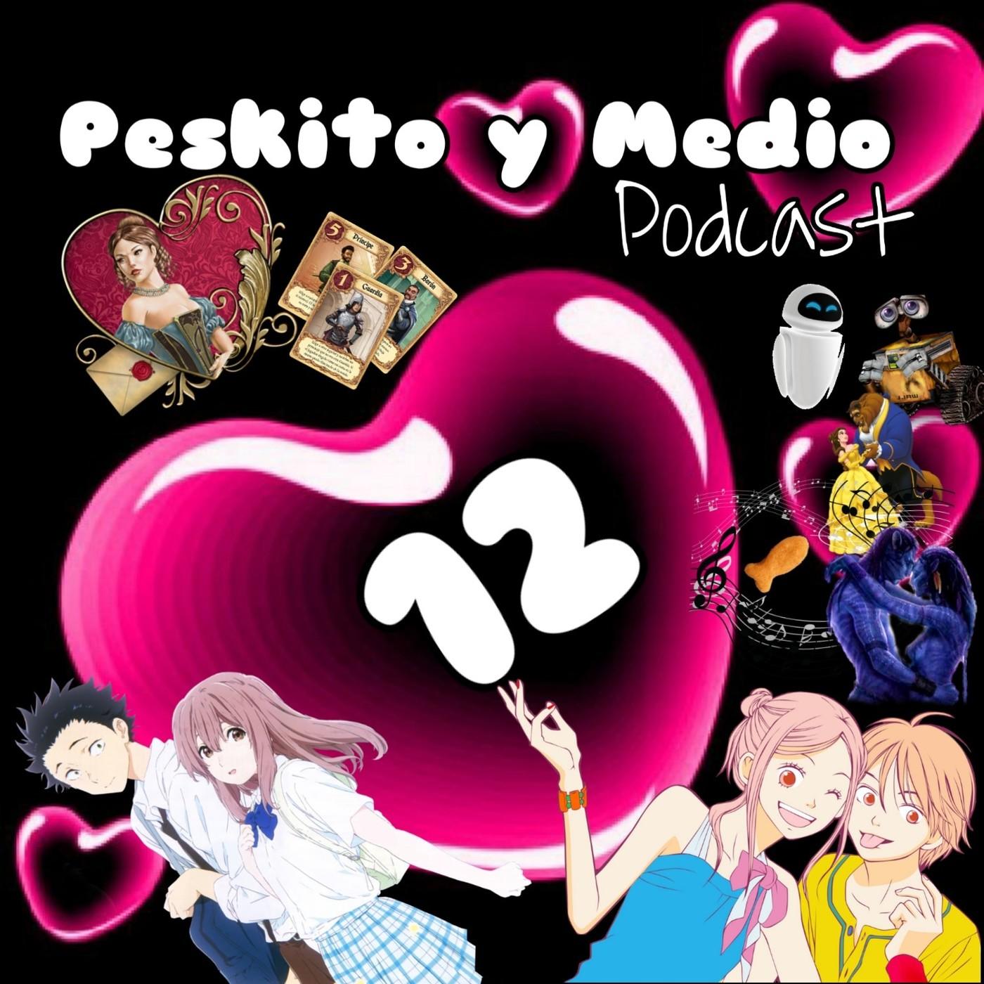 Podcast Peskito y Medio 12. Especial Enamorados: Lovely Complex - Love Letter - A silent voice - Concurso BSOs