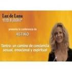 Tantra, un camino de consciencia sexual, emocional y espiritual - Conferencia de Astiko