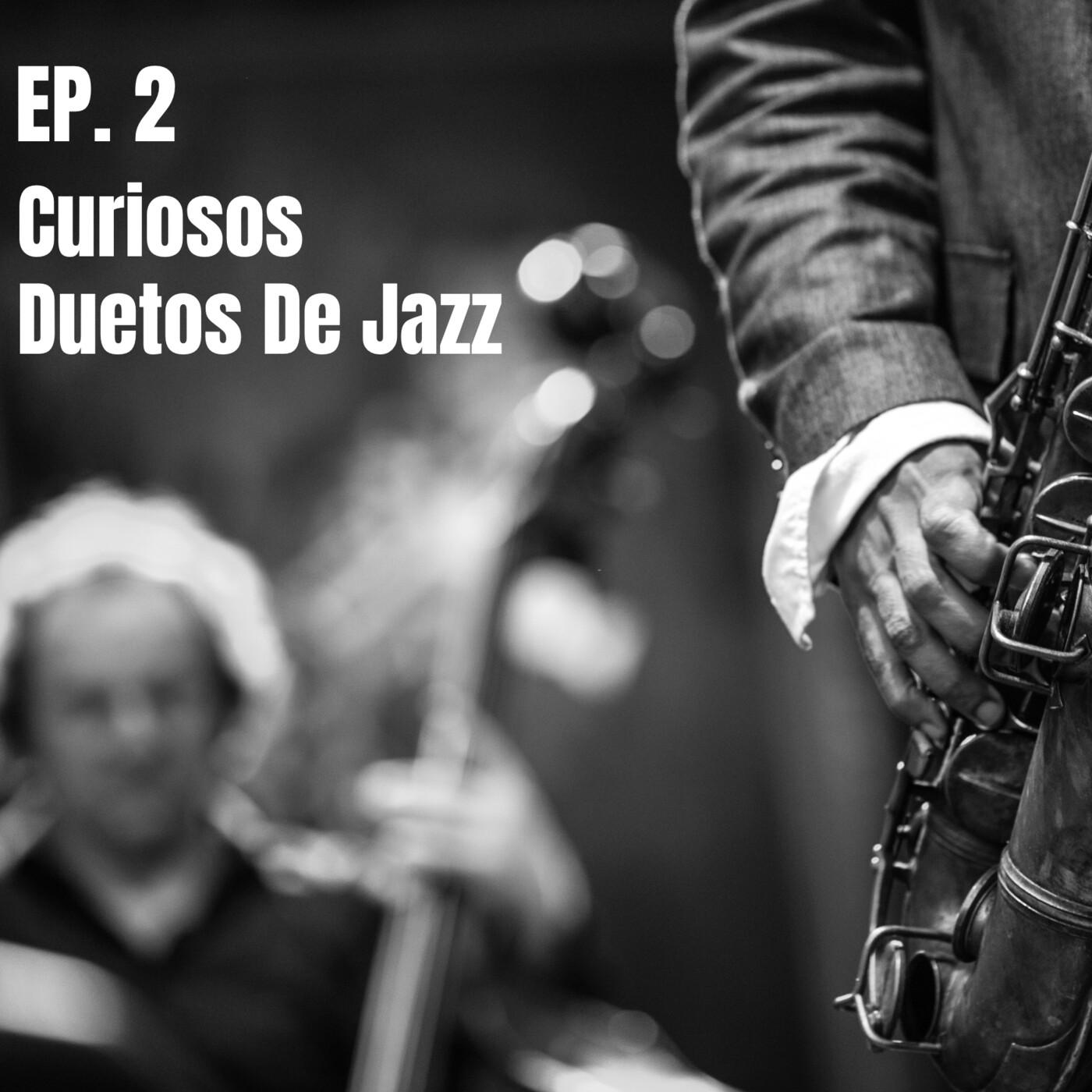 Ep.2 Curiosos Duetos de Jazz