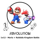 Revolution Podcast - 1x12 - Mario + Rabbids Kingdom Battle