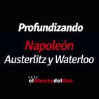 El Abrazo del Oso - Profundizando: Napoleón Austerlitz y Waterloo
