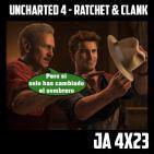 Jugadores Anónimos 4×23 Uncharted 4 – Ratchet & Clanck