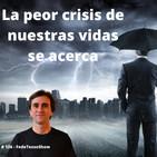 #126 – La peor crisis de nuestras vidas se acerca- FTS