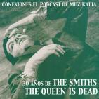 Conexiones MZK: Cap. 3 - 30 años de The Queen is Dead de The Smiths.
