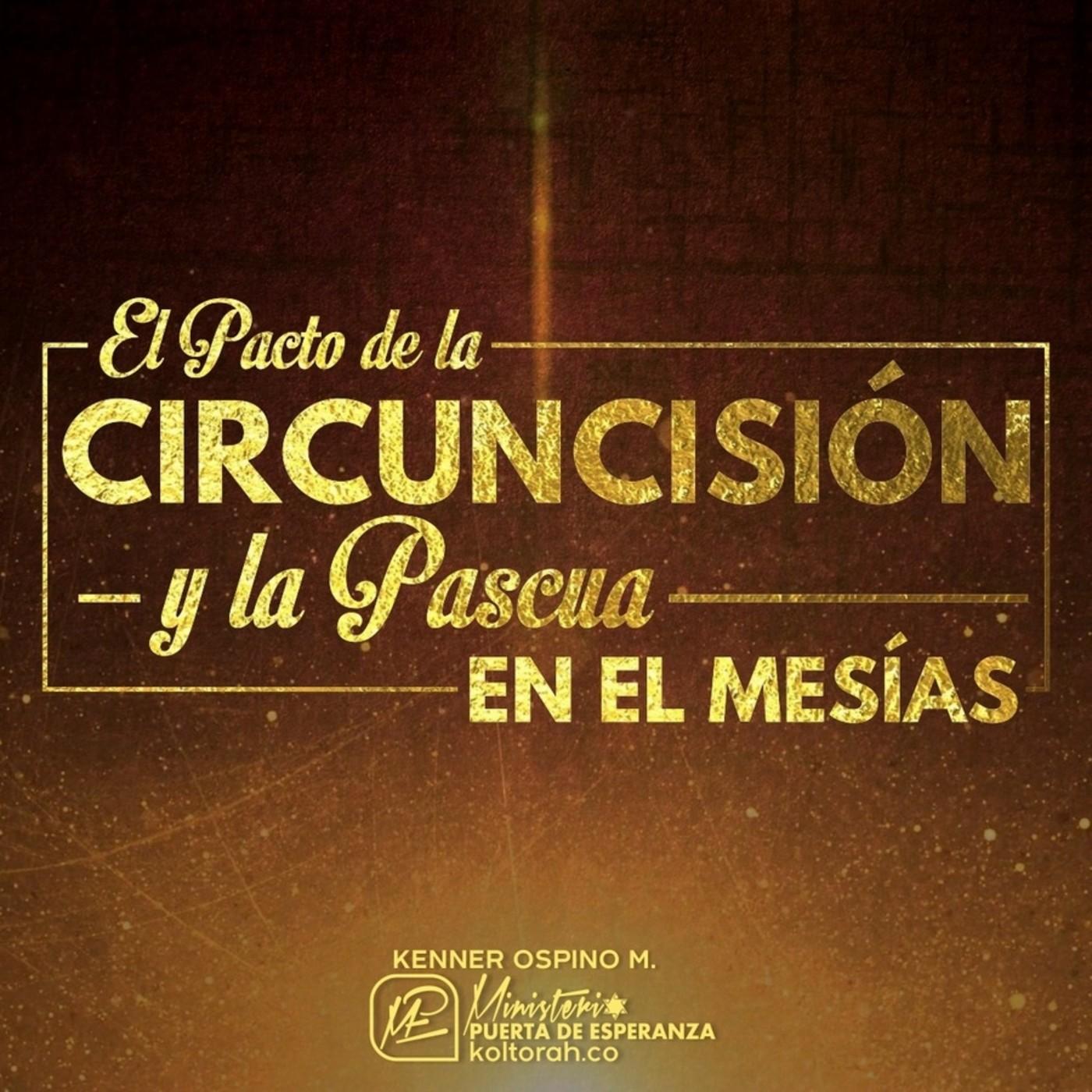 El Pacto de la Circuncisión y La Pascua en El Mesías Pte 2– Kenner Ospino M.