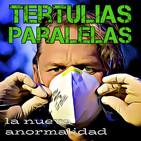 Tertulias Paralelas 08: La nueva anormalidad tras el covid-19