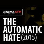 Cinema UFM: The Automatic Hate A film by Justin Lerner
