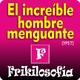 1x05. EL INCREÍBLE HOMBRE MENGUANTE (1957) The Incredible Shrinking Man - FRIKILOSOFÍA