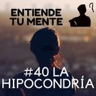 La hipocondría - Podcast 40
