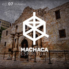 Machaca Espiritual | ep. 07 El Álamo