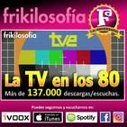 3X02. LA TV EN LOS 80 - Entretenimiento, recuerdos, positividad, humor, tertulia, amistad, años 80. Frikilosofía.
