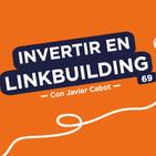 Cómo realizar una inversión inteligente en linkbuilding, con Javier Cabot #69