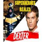LODE 2x03 SUPERHÉROES de verdad, DEXTER la serie