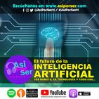 Inteligencia Artificial, Robots, Tecnología y todo eso - @AsiPorSerH #AsiPorSerH
