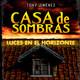 Luces en el Horizonte: CASA DE SOMBRAS con Tony Jiménez