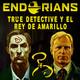ENDORIANS 'True Detective y El Rey de Amarillo' (abril 2018)