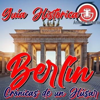 Berlín, Guía Histórica - Crónicas de un Húsar