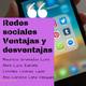 Redes sociales.- Ventajas y desventajas