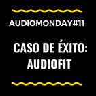 AudioMonday #11: Analizamos el éxito de AudioFit