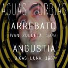 Aguas Turbias 27 - Arrebato + Angustia