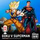 Ep 33: Goku V Superman