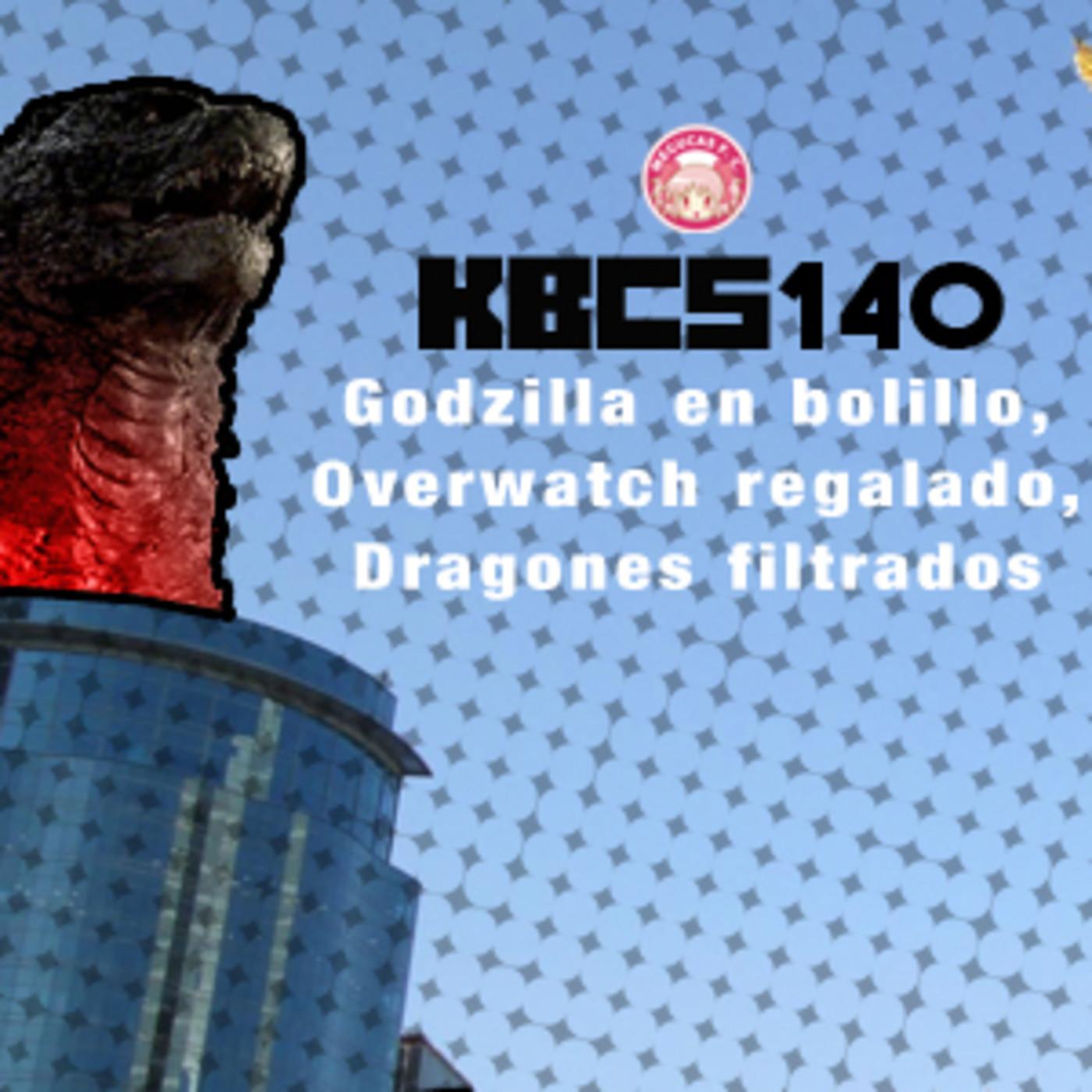 KBCS 140 - Godzilla en bolillo, Overwatch regalado, dragones filtrados