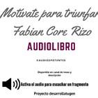 Motívate para triunfar - Fabian Core Rizo, Mauricio Serrato(Parte 1)
