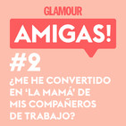 Glamour Amigas! #2: ¿Me he convertido en
