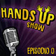 HANDS UP SHOW S01 EP. 0 (Piloto)