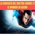 La Consulta del Doctor Loomis 21 El Hombre de Acero de Zack Snyder y Christopher Nolan.