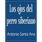 01. Los ojos del perro siberiano - Antonio Santa Ana