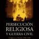 Persecución religiosa y guerra civil. La Iglesia en Madrid, 1936-1939 - José Francisco Guijarro