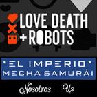 LODE 9x32 LOVE, DEATH & ROBOTS, El Imperio Mecha Samurái, Nosotros (Us)