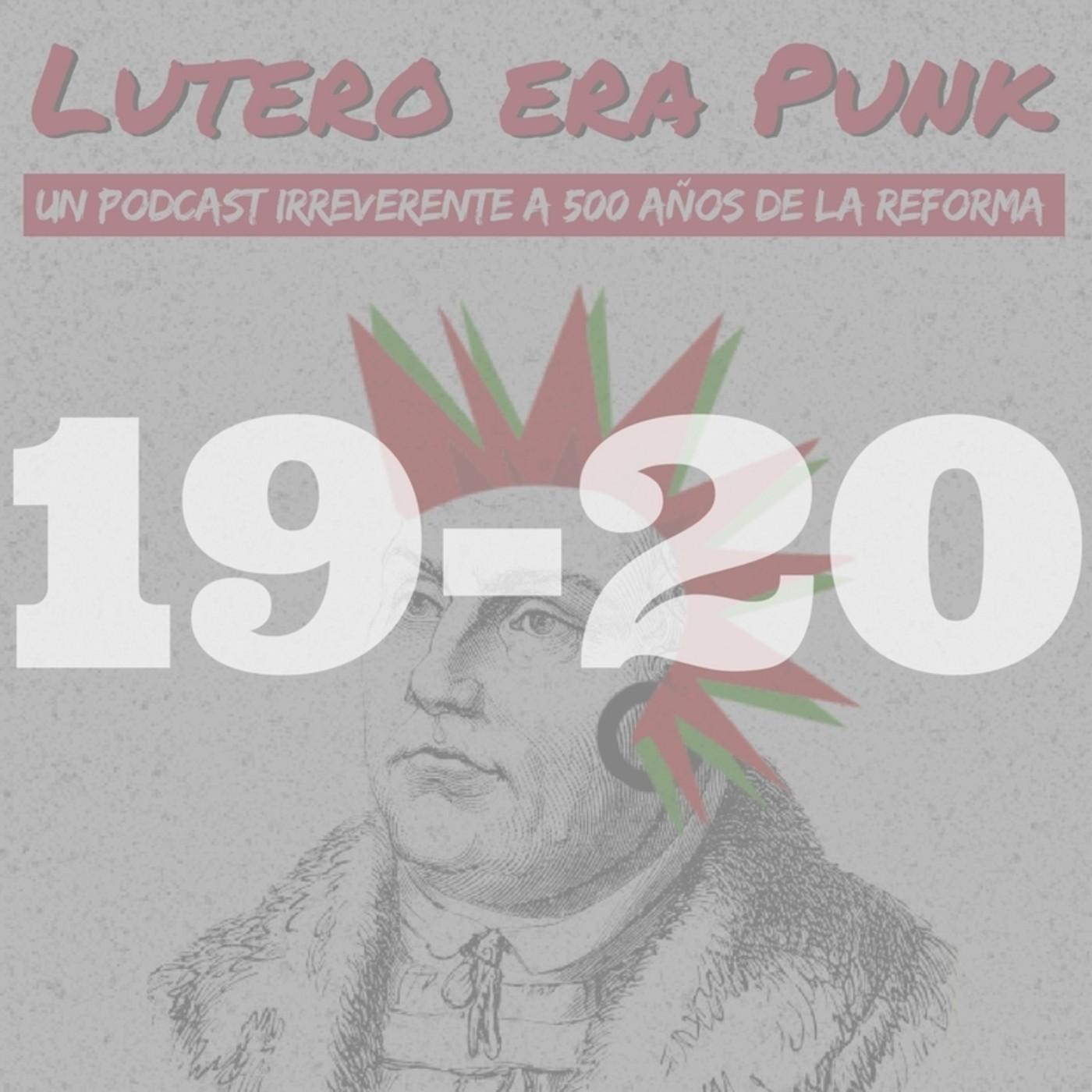 Lutero era punk | Capítulos 19 y 20