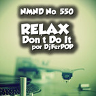 NMND : 550 Relax Don't Do It