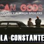 La Constante 2x35 American Gods vs La viuda negra - Novedades Fargo, Iron Fist, Hannibal - Mr Selfridge