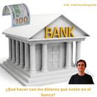 # 49 - ¿Qué hacer con los dólares que están en los bancos? - FTR