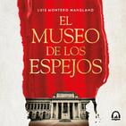 El museo de los espejos - Luis Montero Manglano