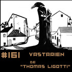#161 VASTARIEN de Thomas Ligotti