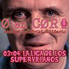 Cero en Cordura 3x04: LA LIGA DE LOS SUPERVILLANOS