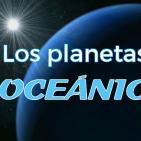160616 CPT - Los planetas oceánicos y la vida