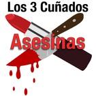 Los 3 Cuñados programa 62 - ASESINAS